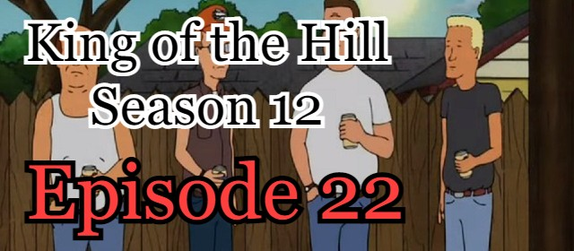 King of the Hill Season 12 Episode 22 (English) Free Online Watch
