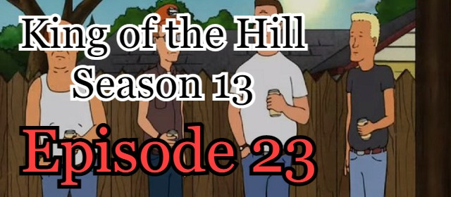 King of the Hill Season 13 Episode 23 (English) Free Online Watch
