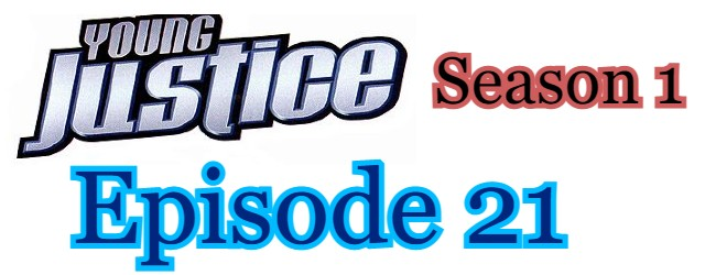 Young Justice Season 1 Episode 21 (English) Free Online Watch