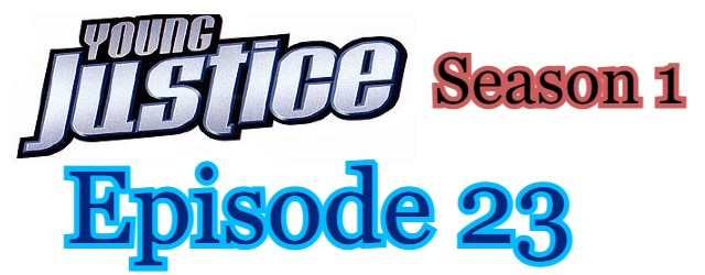 Young Justice Season 1 Episode 23 (English) Free Online Watch