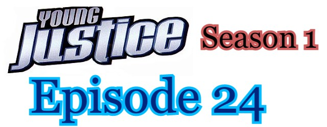 Young Justice Season 1 Episode 24 (English) Free Online Watch