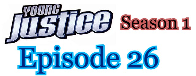 Young Justice Season 1 Episode 26 (English) Free Online Watch