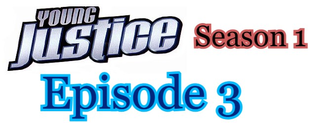 Young Justice Season 1 Episode 3 (English) Free Online Watch