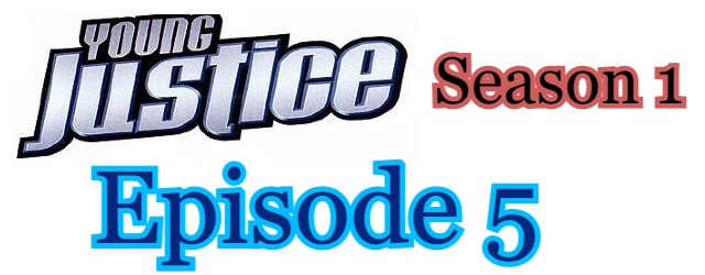 Young Justice Season 1 Episode 5 (English) Free Online Watch