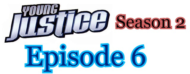 Young Justice Season 2 Episode 6 (English) Free Online Watch