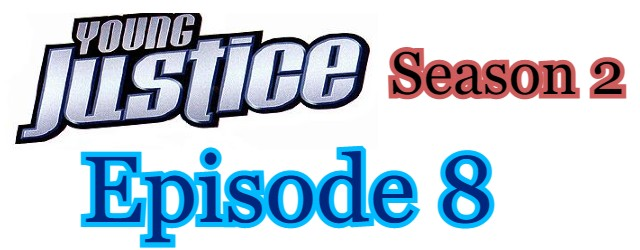 Young Justice Season 2 Episode 8 (English) Free Online Watch