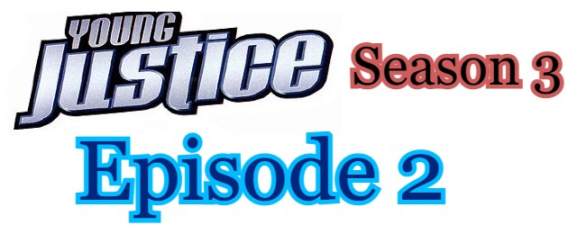 Young Justice Season 3 Episode 2 (English) Free Online Watch