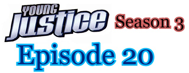 Young Justice Season 3 Episode 20 (English) Free Online Watch