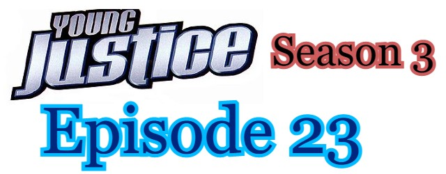 Young Justice Season 3 Episode 23 (English) Free Online Watch