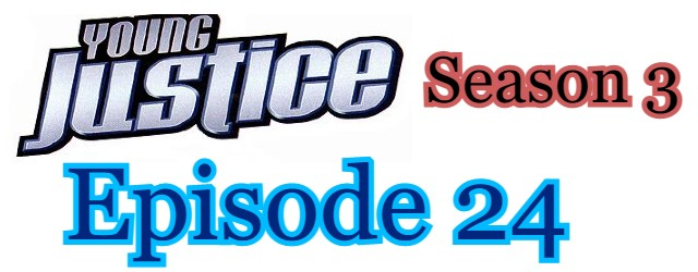 Young Justice Season 3 Episode 24 (English) Free Online Watch