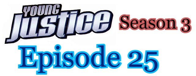 Young Justice Season 3 Episode 25 (English) Free Online Watch