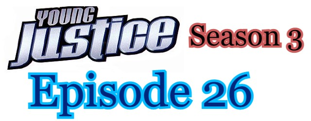 Young Justice Season 3 Episode 26 (English) Free Online Watch