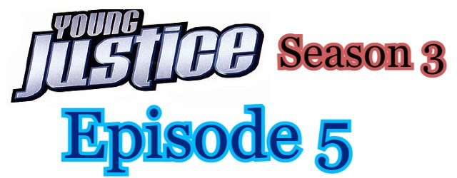 Young Justice Season 3 Episode 5 (English) Free Online Watch