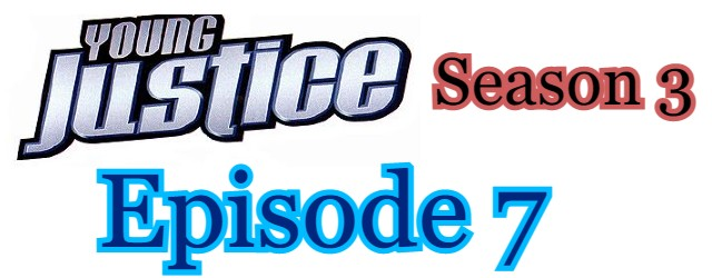 Young Justice Season 3 Episode 7 (English) Free Online Watch